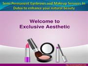 Semi Permanent Eyebrows and Makeup Services In Dubai to enhance your n