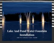 Lake And Pond water fountains installation -Smith creek fish farm