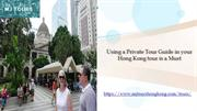 Using a Private Tour Guide in your Hong Kong tour is a Must