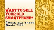 WANT TO SELL YOUR OLD SMARTPHONE Check Out These Basic Tips!