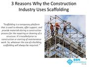 3 Reasons Why the Construction Industry Uses Scaffolding