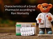 Characteristics of a Great Pharmacist according to Ravi Morisetty