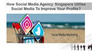 How Social Media Agency Singapore Utilize Social Media To Improve Your