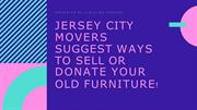 Jersey City Movers Suggest Ways to Sell or Donate Your Old Furniture!-