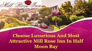 Choose Luxurious And Most Attractive Mill Rose Inn In Half Moon Bay
