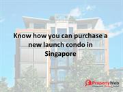 Know how you can purchase a new launch condo in Singapore