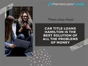 Car Title Loans Hamilton Is The Best Solution Of All The Problems Of M