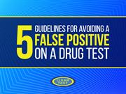 5 Guidelines for avoiding a false positive drug test result.