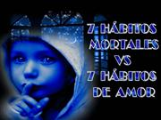7_HABITOS_MORTALES_VS_7_HABITOS_DE_AMOR_