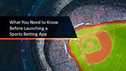 What You Need to Know Before Launching a Sports Betting App
