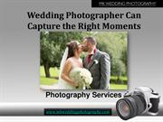 Wedding Photographer Can Capture the Right Moments