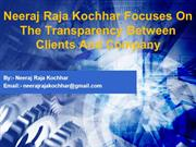 Neeraj Raja Kochhar Focuses On The Transparency Between Clients And Co