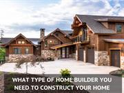 What Type Of Home Builder You Need To Construct Your Home in Matakana