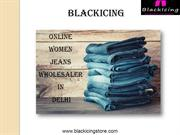 Women Jeans Manufacturer Dealer in Delhi – Blackicing