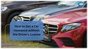 How to Get a Car Insurance without the Driver's License