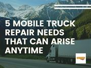 5 Mobile Truck Repair Needs That Can Arise Anytime