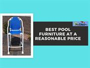 Best pool furniture at a reasonable price