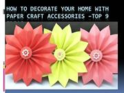 How to decorate your home with paper craft accessories –top 9 ideas