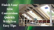 Finish Your Attic Conversion Quickly With Few Easy Tips
