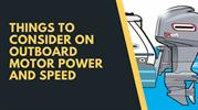 Things to consider on outboard motor power and speed