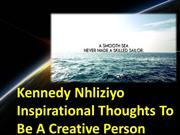 Kennedy Nhliziyo Inspirational Thoughts To Be A Creative Person