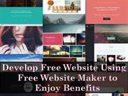 Develop Free Website Using Free Website Maker to Enjoy Benefits