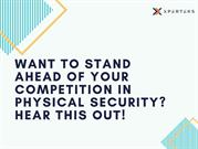 Want to Stand Ahead of your Competition in Physical Security?