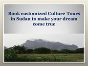 Book customized Culture Tours in Sudan to make your dream come true