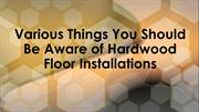 Hardwood Floor Installations | Things You Should Be Aware of