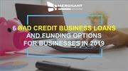 6 bad credit business loans and funding options for businesses in 2019