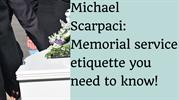 Michael Scarpaci:Memorial service etiquette you need to know!