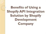Benefits of Using a Shopify API Integration Solution by Shopify Develo