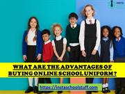 WHAT ARE THE ADVANTAGES OF BUYING ONLINE SCHOOL UNIFORM