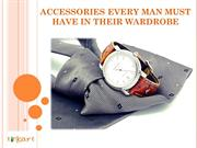 Accessories Every Man Must Have in Their Wardrobe