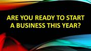 ARE YOU READY TO START A BUSINESS THIS YEAR