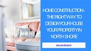 Home Construction - The Right Way To Design Your House Your Property