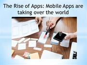 The Rise of Apps  Mobile Apps are taking over the world