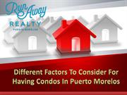 Different Factors To Consider For Having Condos In Puerto Morelos