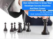 Don Lichterman Is Grow Your Develope Success Business And Best Career