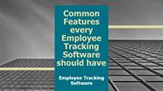 Common Features every Employee Tracking Software should have