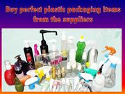 Buy perfect plastic packaging items from the suppliers