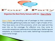 Organise the Best Party Venues with Us - Four J Party