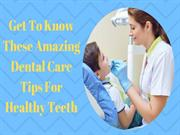 Get to Know These Amazing Dental Care Tips For Healthy Teeth