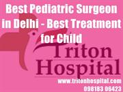 Best Pediatric Surgeon in Delhi - Best Treatment for Child