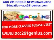 ACC 291 GENIUS NEW Introduction Education--acc291genius.com