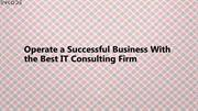 Operate a Successful Business With the Best IT Consulting Firm