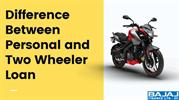 Difference Between Personal Loan and Two Wheeler Loan