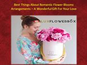 Best Things About Romantic Flower Blooms Arrangements – A Wonderful Gi
