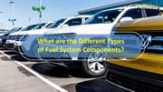 What are the Different Types of Fuel System Components