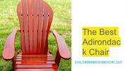 OUR MOST POPULAR LINE OF CHAIRS - The Best Adirondack Chair